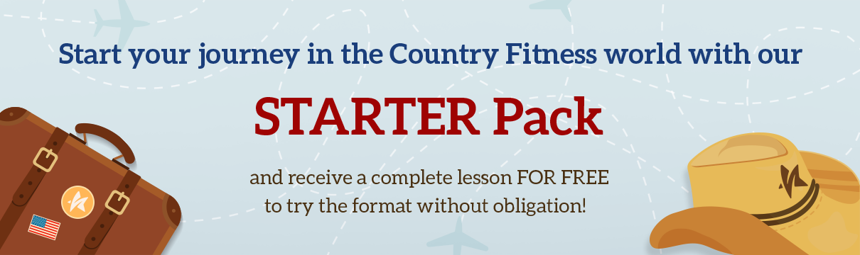 Start your journey in the Country Fitness world with our STARTER Pack and receive a complete lesson FOR FREE to try the format without obligation!